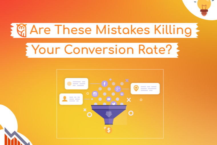 these mistakes are killing your conversion rate